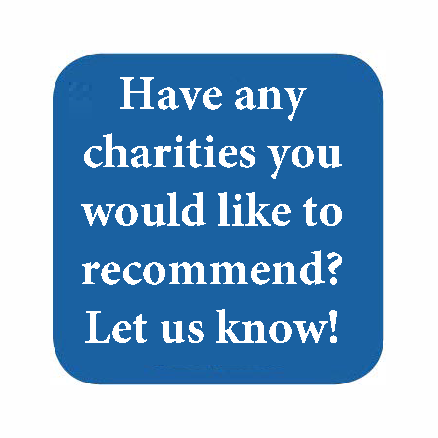 Have any charities you would like to recommend? Let us know!